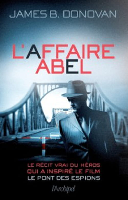 L'AFFAIRE ABEL, incontournable récit de James B. Donovan