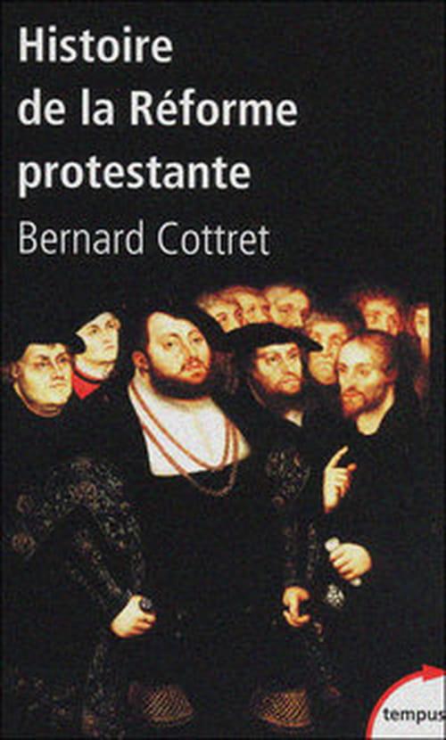 """""""Histoire de la Reforme protestante"""" de Bernard Cottret : Luther, Calvin, Wesley. Trois destins"""