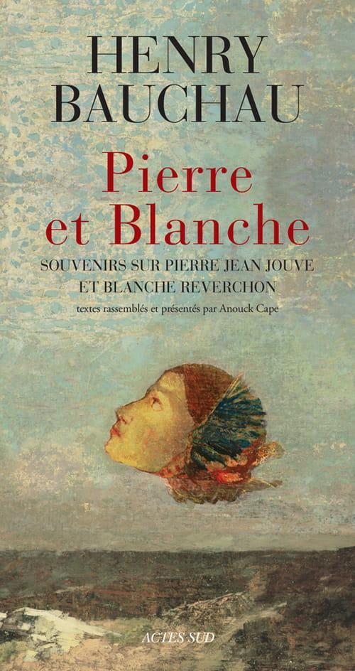 De la psychanalyse à Pierre Jean Jouve : Henry Bauchau se souvient de Pierre et Blanche dans l'ensoleillement de leur aura