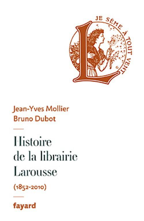 """Le temps des dictionnaires """"papier"""" est-il révolu ? Eléments de réponse dans l'épopée de la librairie Larousse chantée par B. Dubot et J.-Y. Mollier."""
