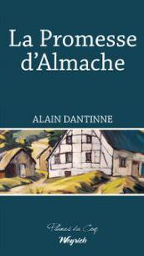 Alain Dantinne, La Promesse d'Almache : Une auberge espagnole en Ardenne