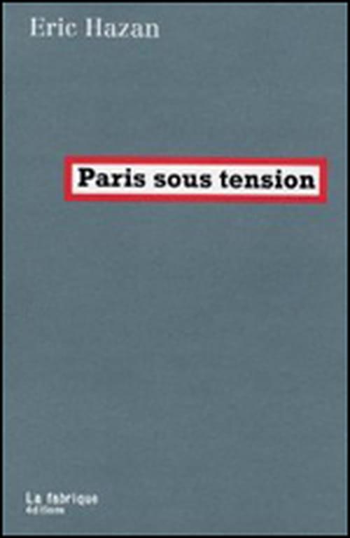 """Eric Hazan confirme avec """"Paris sous tension"""" que la capitale glisse vers un destin autre que celui attendu par les oligarques au pouvoir"""