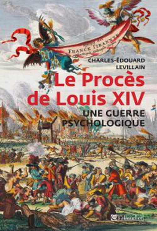 Le procès de Louis XIV, un adversaire méconnu du Roi-soleil
