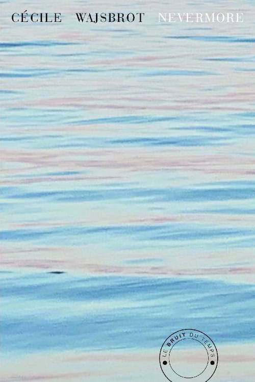 Nevermore : Cécile Wajsbrot au cœur de la vie intérieure