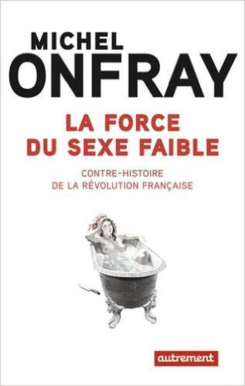 La force du sexe faible : Michel Onfray brise le tabou sur la Révolution française