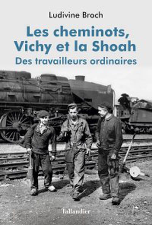 Les Cheminots, Vichy et la Shoah. Des travailleurs ordinaires