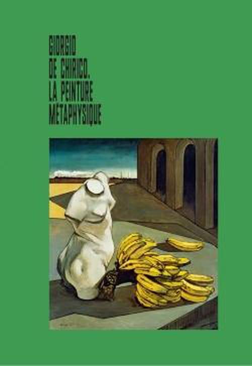 Giorgio de Chirico : métaphysique & peinture