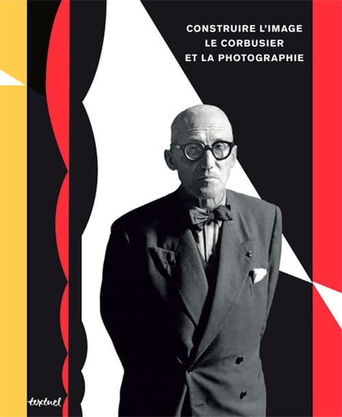 Le Corbusier, les clichés d'un architecte de soi