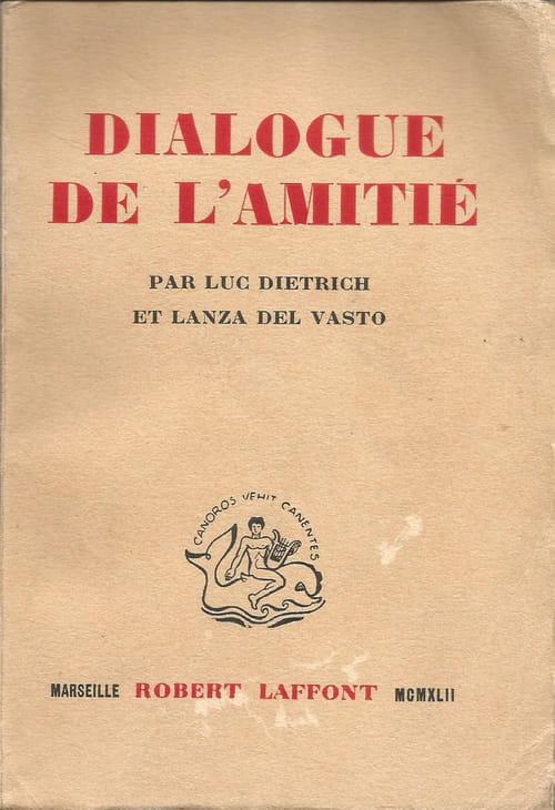 Dialogue de l'amitié : Luc Dietrich-Lanza del Vasto
