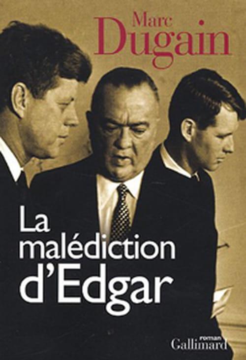 La malédiction d'Edgar J. Hoover, l'homme le plus puissant des Etats-Unis, par Marc Dugain