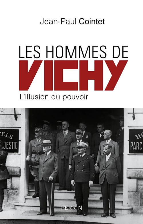 Jean-Paul Cointet, Les Hommes de Vichy : un panorama assez complet des figures marquantes de ce régime particulier