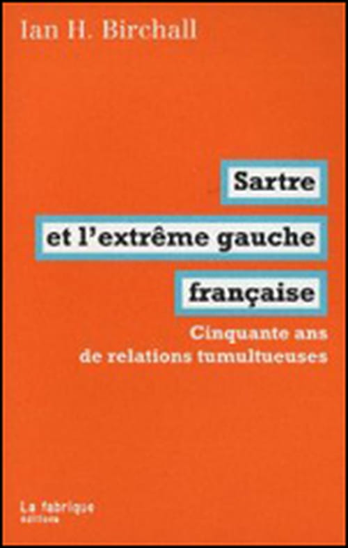 """""""Sartre et l'extrême gauche française - Cinquante ans de relations tumultueuses"""": Birchall confirme qu'il s'est toujours méfié du stalinisme."""