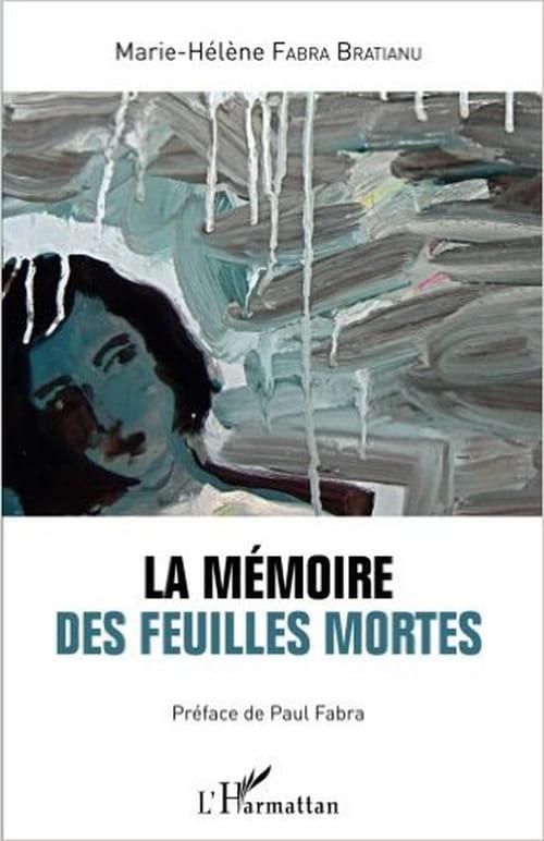 Cartographie polychrome de l'innommable : « La mémoire des feuilles mortes », un livre de Marie-Hélène Fabra Bratianu