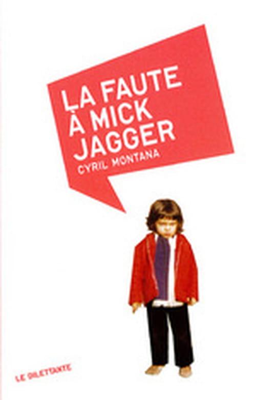 """""""La Faute à Mick Jagger"""" Cyril Montana et les revers de Mai 68"""