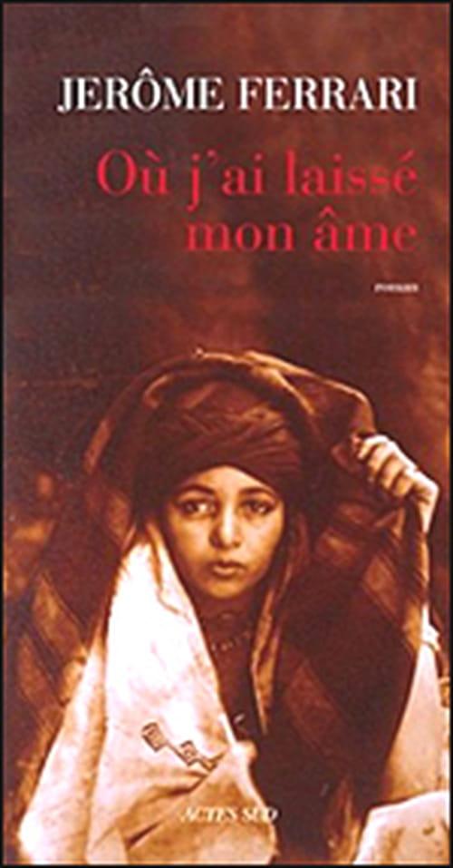 """Le Prix Francetélévisions du roman 2010 pour Jérôme Ferrari, """"Où j'ai laissé mon âme"""""""