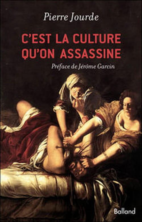C'est la culture qu'on assassine, recueil d'articles de Pierre Jourde