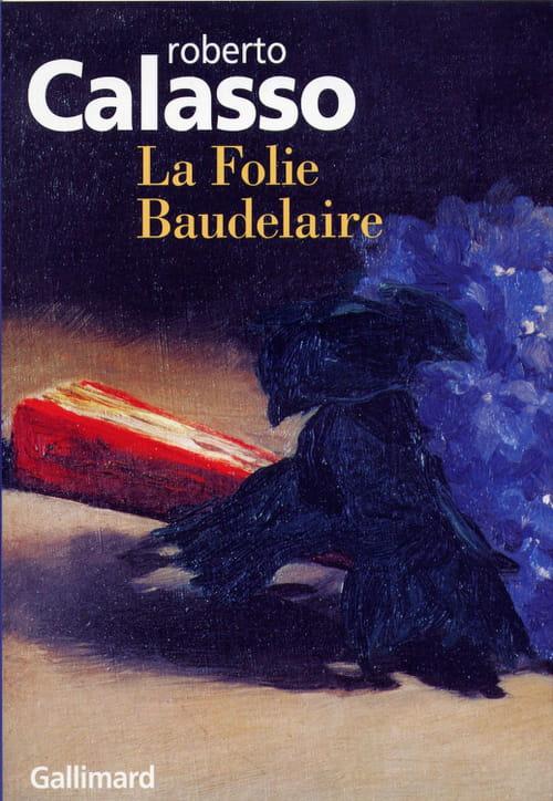 Roberto Calasso : (si) La Folie Baudelaire m'était contée