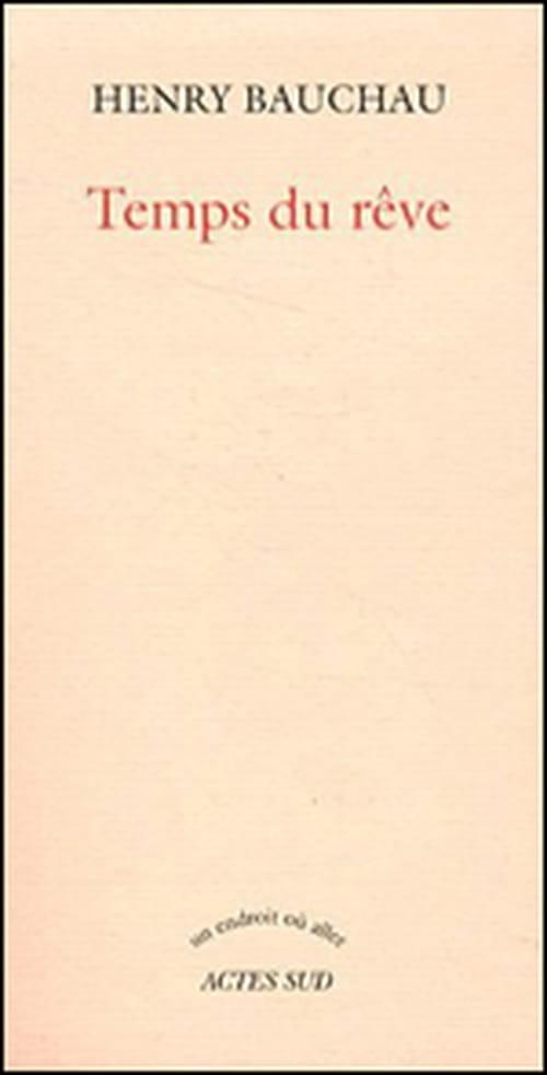 """Le """"Temps du rêve"""" d'Henry Bauchau : un amour dévastateur. Fulgurant."""