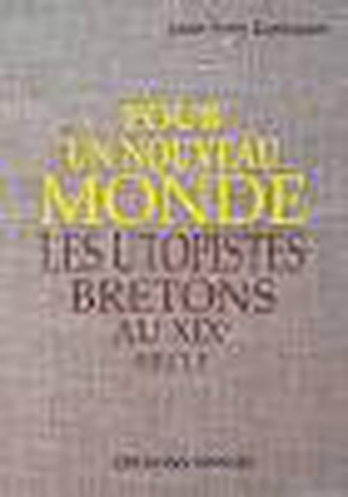 Pour un nouveau monde, les utopistes bretons au XIXe siècle, un essai de Jean-Yves Guengant