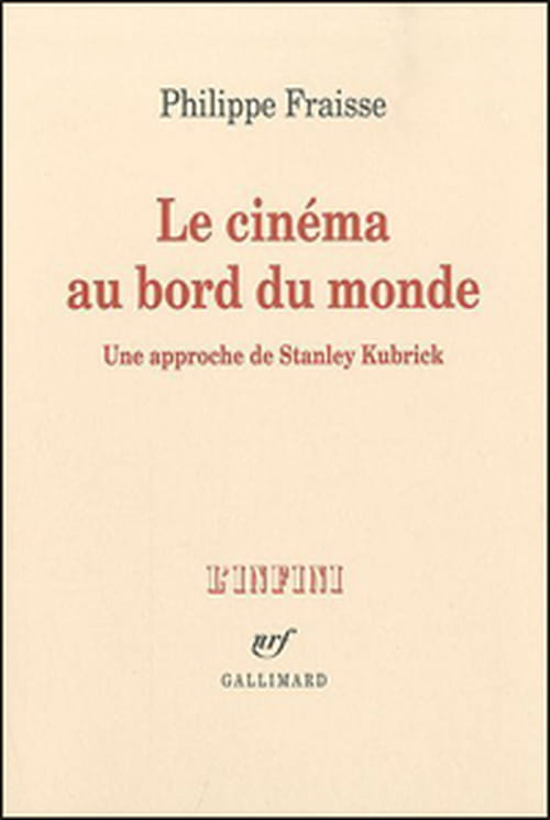 L'œil mental de Stanley Kubrick ou Le cinéma au bord du monde de Philippe Fraisse