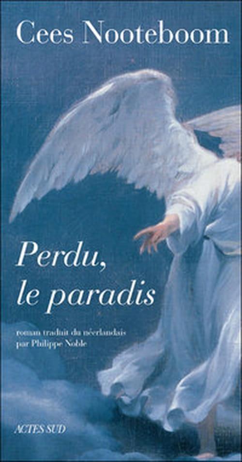 """Dans """"Perdu, le Paradis"""", Cees Nooteboom, explore, dans un chassé-croisé poétique et mystérieux, la quête du paradis perdu"""