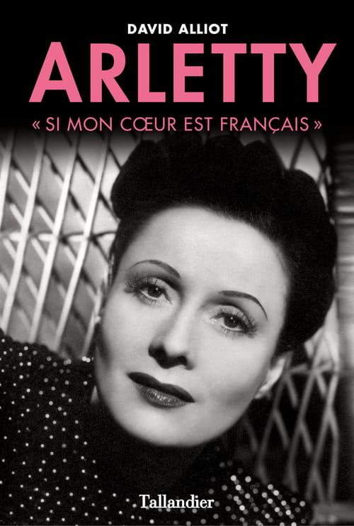 Arletty : « Si mon cœur est français » de David Alliot