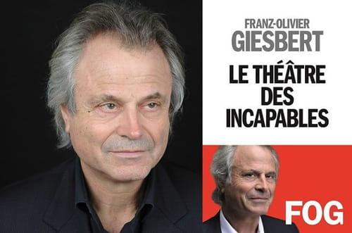 Franz-Olivier Giesbert. Extrait de : Le théâtre des incapables