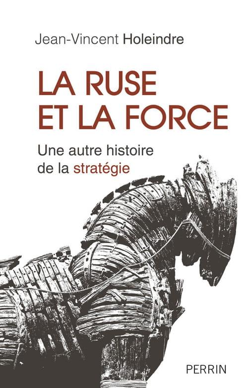 La ruse et la force, une dialectique plusieurs fois millénaire