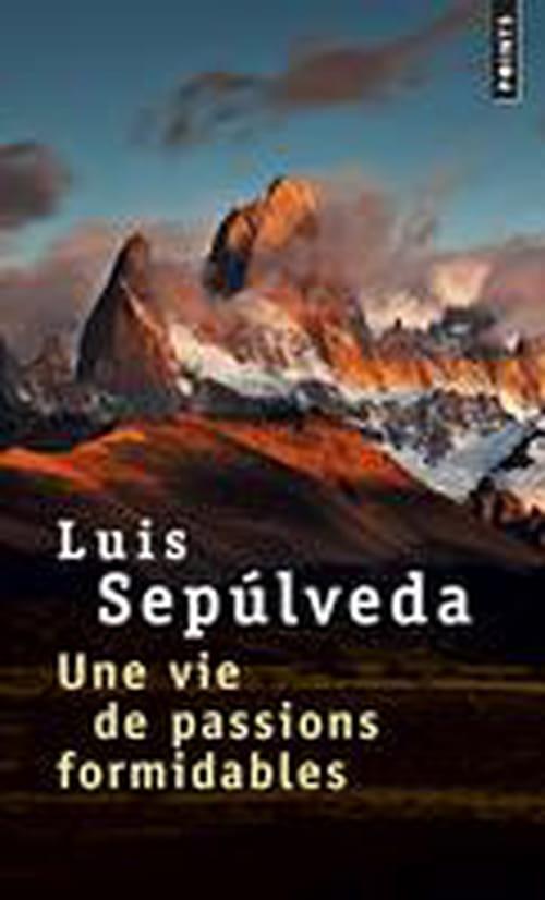 Luis Sepúlveda, Une vie de passions formidables