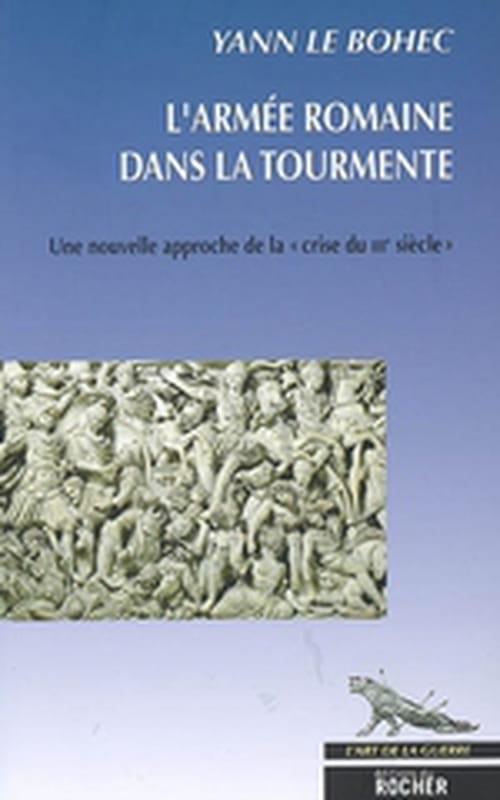 L'Armée romaine dans la tourmente, un maître-livre sur une période clé