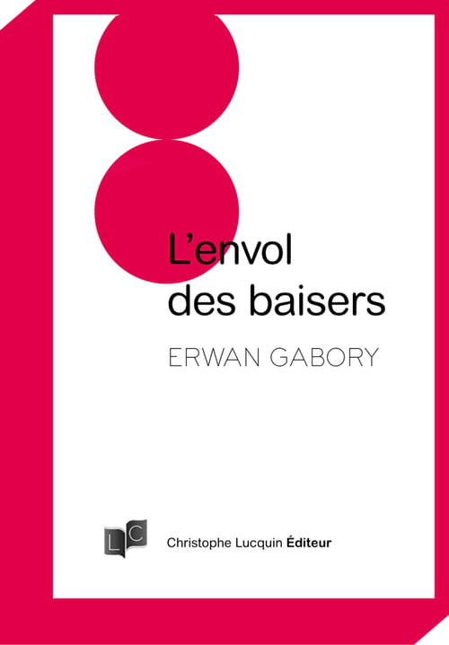 """""""L'envol des baisers"""" petite encyclopédie à lire sur les lèvres d'Erwan Gabory"""