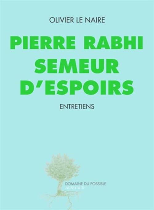 Pierre Rabhi, semeur d'espoirs - Cultiver son jardin est un acte politique !