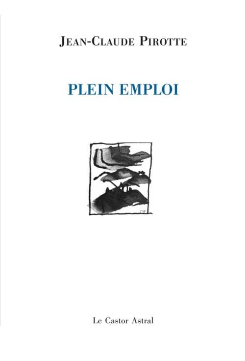Le plein emploi de Jean-Claude Pirotte