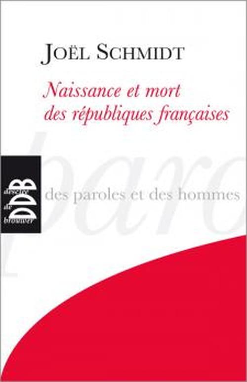 Joël Schmidt, « Naissance et mort des Républiques françaises »
