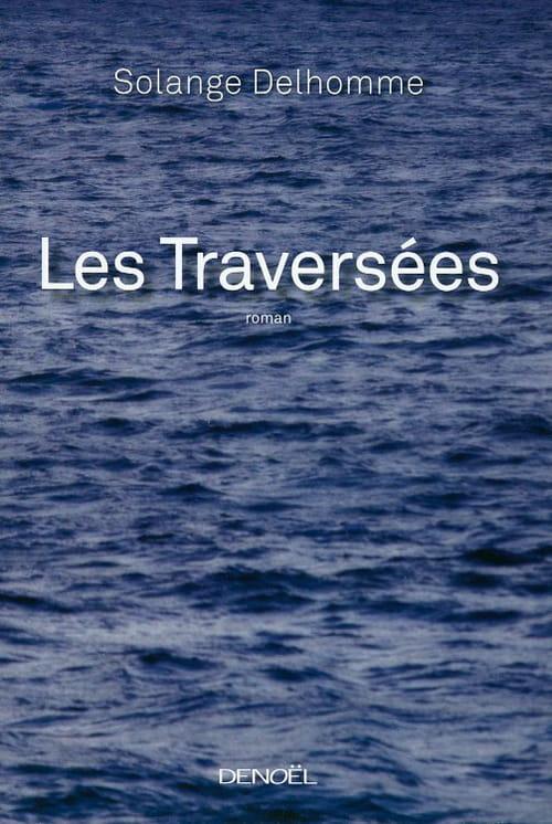 Solange Delhomme, Les traversées : Plein de fièvre et de larmes