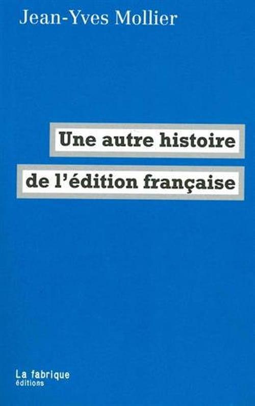 Jean-Yves Mollier, Une autre histoire de l'édition française : L'invention d'un métier