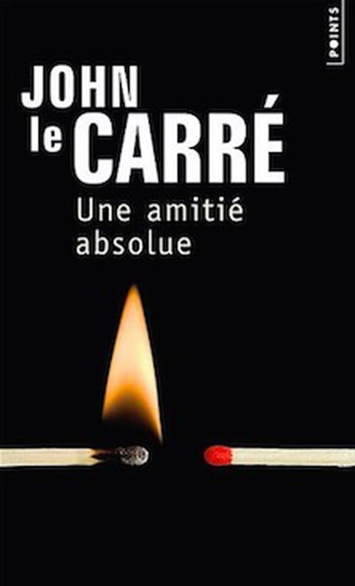Une initiation nécessaire au roman d'espionnage : John Le Carré, Une amitié absolue.
