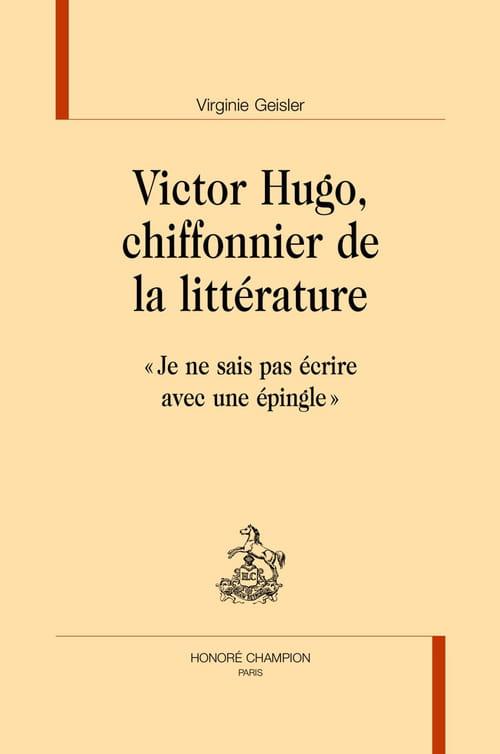 Victor Hugo, le Chiffonnier de la littérature