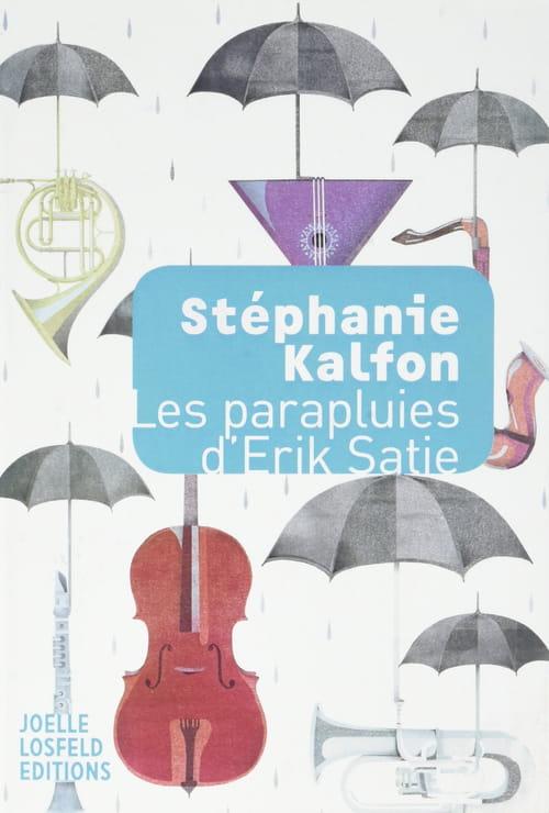 Stéphanie Kalfon : Erik Satie et la terreur d'être au monde