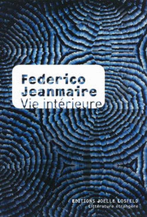 Reflet d'une psychologie tourmentée dans le nouveau roman de l'Argentin Federico Jeanmaire : Vie intérieure