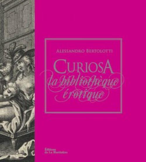 L'enfer d'Alessandro Bertolotti : Curiosa, la bibliothèque érotique