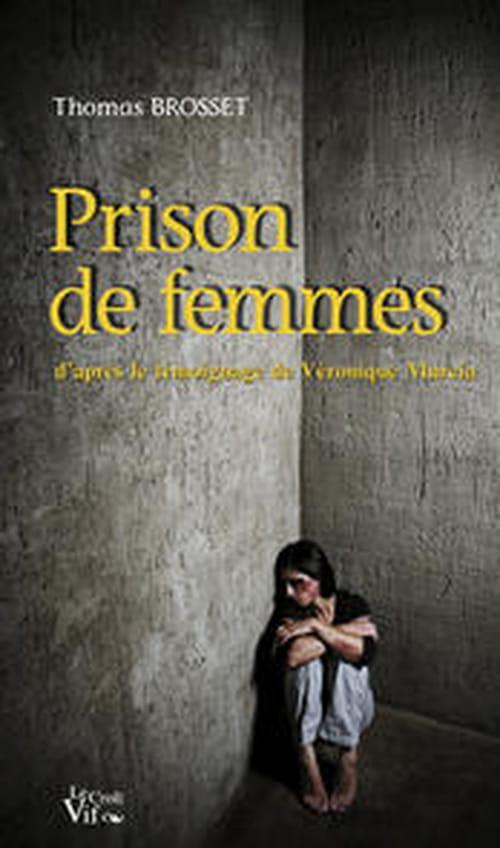 Thomas Brosset, Prison de femmes : Pour s'être rebellée contre la violence masculine