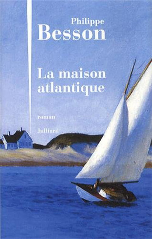 Philippe Besson, La maison atlantique. Roman  implacable