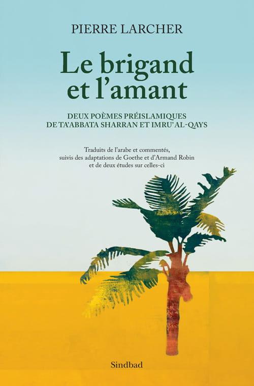 Pierre Larcher, Le brigand et l'amant ou deux poèmes préislamiques de Ta'abbata Sharran et Imru'al-Qays