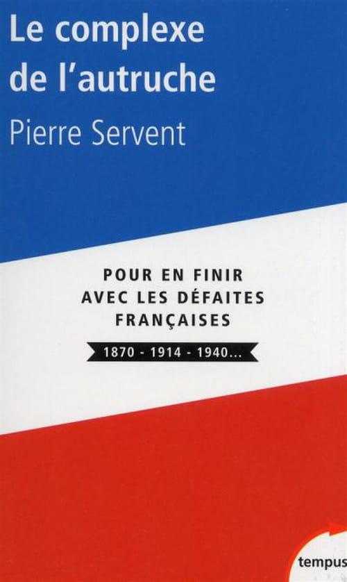 Le Complexe de l'autruche — Pour en finir avec les défaites françaises 1870-1914-1940…