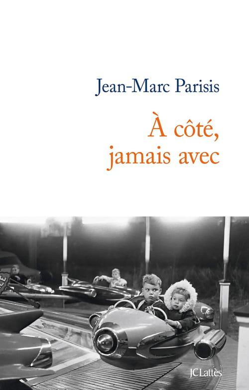 A côté, jamais avec, de Jean-Marc Parisis: L'enfance sans complaisance