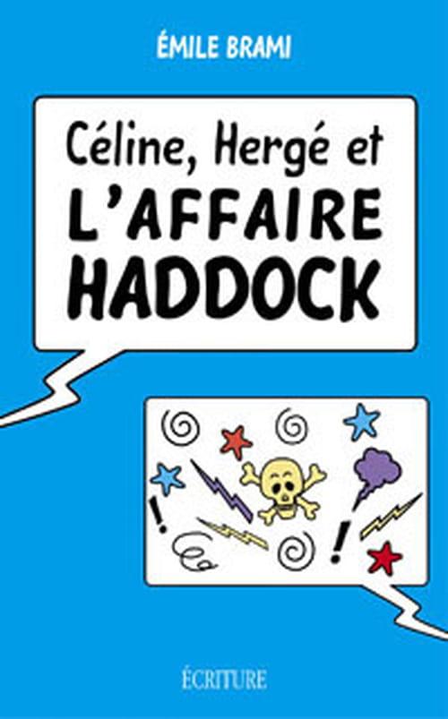 Céline, Hergé et l'affaire Haddock, ou Tintin célinien, par Émile Brami