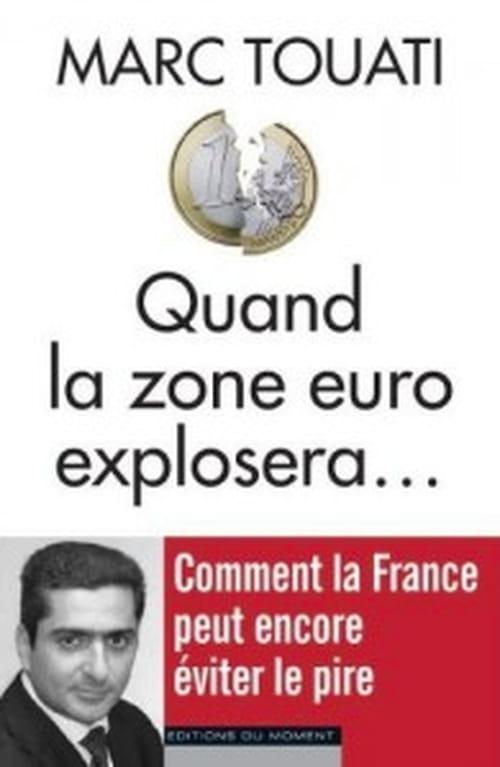 """Marc Touati, """"Quand la zone euro explosera…"""" : l'économie sans langue de bois"""