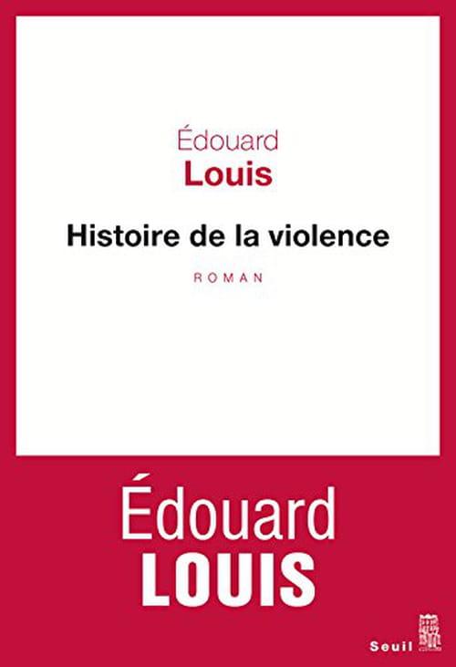 Édouard Louis, Histoire de la violence : Obliger le lecteur à regarder…