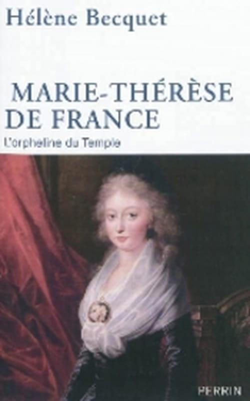 """Hélène Becquet  rend sa dignité à une oubliée de l'Histoire, """"Marie-Thérèse de France"""" l'orpheline du Temple, fille aînée de Louis XVI"""
